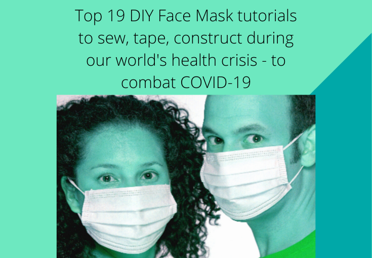 DIY Face Mask - Top 19 Tutorials to sew, tape, construct during our world's health crisis - to combat COVID-19