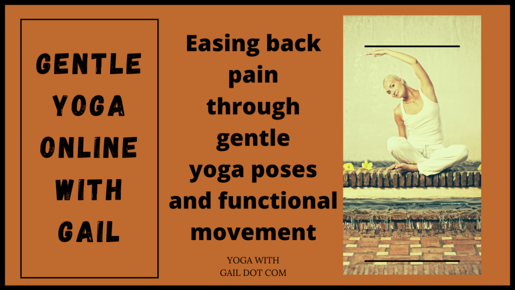 Easing back pain through gentle yoga poses and functional movement.  Join Gail in a weekly class online.  Pay, then get Zoom link for live class or video playback.  First step ==> https://paypal.me/Yogawithgail/10